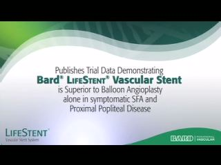 TRIAL DATA DEMONSTRATES BARD LifeStent® VASCULAR STENT IS SUPERIOR TO ANGIOPLASTY FOR LESIONS IN SUPERFICIAL FEMORAL ARTERY AND PROXIMAL POPLITEAL ARTERY