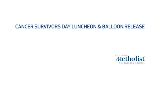 Houston Methodist Willowbrook Hospital recognizes cancer survivors during annual National Cancer Survivors Day luncheon & balloon release.