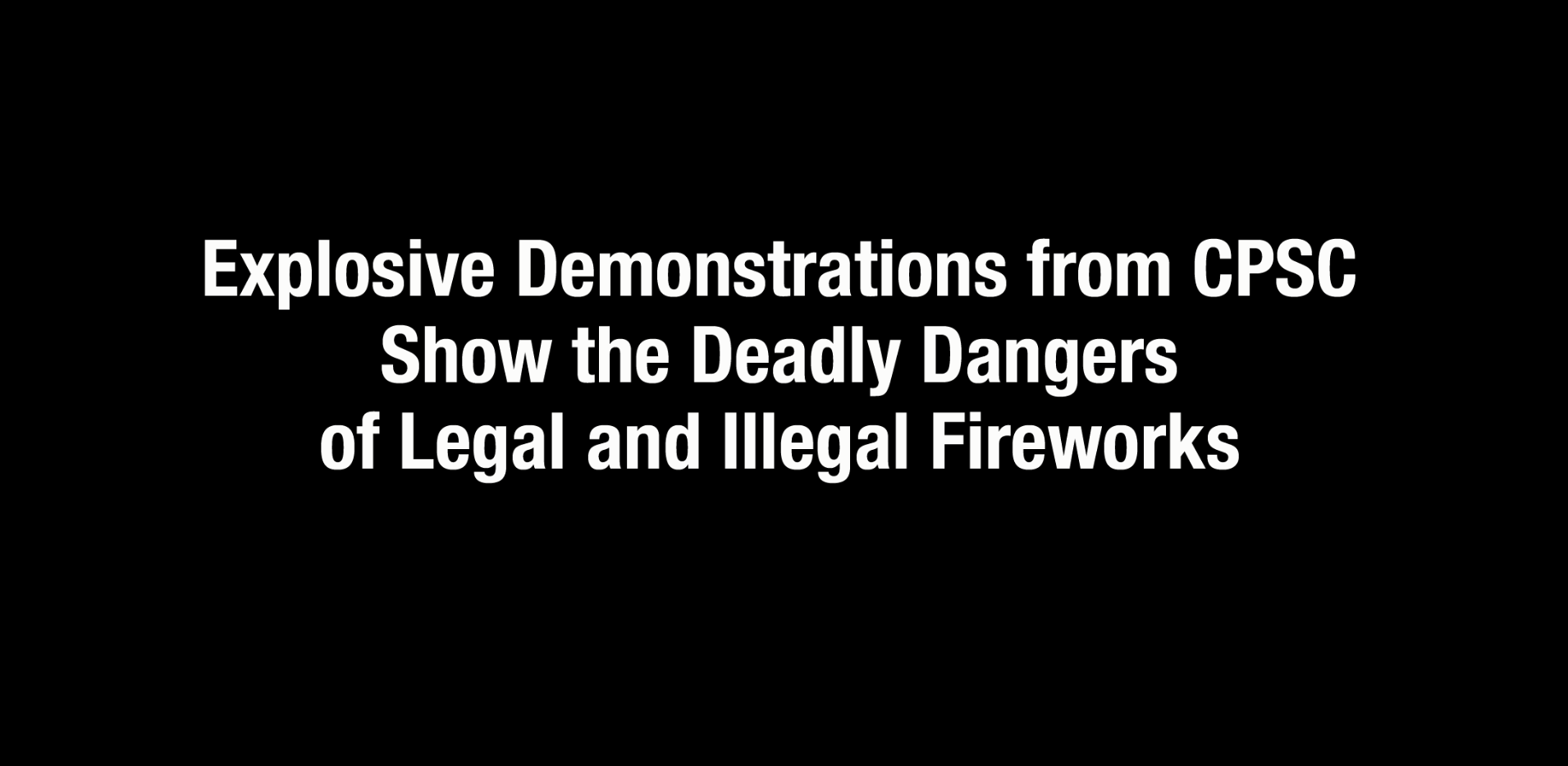 CPSC Fireworks Safety Demo b-roll